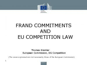 FRAND COMMITMENTS AND EU COMPETITION LAW Thomas Kramler