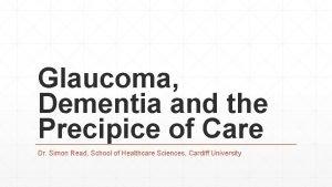 Glaucoma Dementia and the Precipice of Care Dr