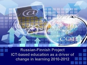 RussianFinnish Project ICTbased education as a driver of