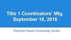Title 1 Coordinators Mtg September 18 2015 Pacoima