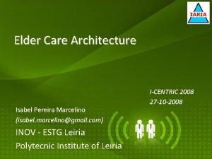 Elder Care Architecture Isabel Pereira Marcelino isabel marcelinogmail