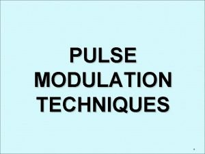 PULSE MODULATION TECHNIQUES 1 INTRODUCTION Modulation is the