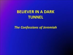 BELIEVER IN A DARK TUNNEL The Confessions of
