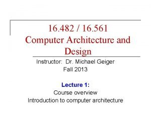 16 482 16 561 Computer Architecture and Design