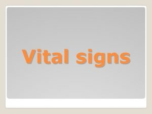 Vital signs Vital signs reflect the functional status