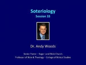 Soteriology Session 33 Dr Andy Woods Senior Pastor
