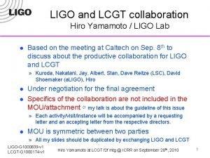 LIGO and LCGT collaboration Hiro Yamamoto LIGO Lab