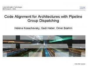 Code Optimization Technologies IBM Research Haifa Code Alignment