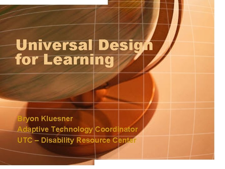 Universal Design for Learning Bryon Kluesner Adaptive Technology