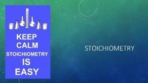 STOICHIOMETRY WHAT IS IT Stoichiometry refers to the