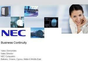 Business Continuity Vakis Chimonides Sales Director NEC Computers