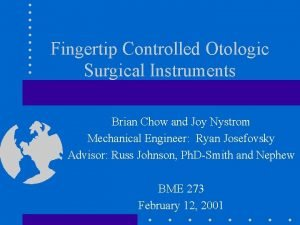 Fingertip Controlled Otologic Surgical Instruments Brian Chow and