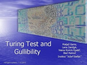 Turing Test and Gullibility Inelligent systems 7 10