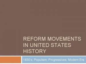 REFORM MOVEMENTS IN UNITED STATES HISTORY 1830s Populism