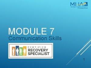 MODULE 7 Communication Skills 1 OBJECTIVES 1 Understand