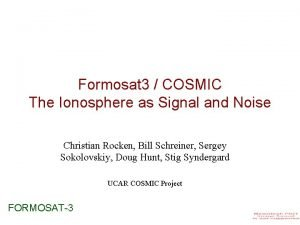 Formosat 3 COSMIC The Ionosphere as Signal and