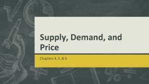 Supply Demand and Price Chapters 4 5 6