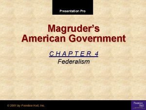 Presentation Pro Magruders American Government CHAPTER 4 Federalism