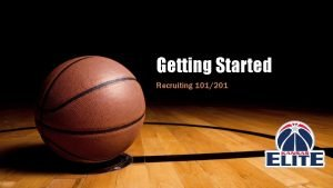 Getting Started Recruiting 101201 Recruiting Workshops q Session