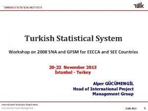 TURKISH STATISTICAL INSTITUTE Turkish Statistical System Workshop on