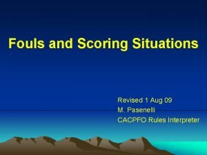 Fouls and Scoring Situations Revised 1 Aug 09