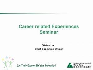Careerrelated Experiences Seminar Vivian Lau Chief Executive Officer