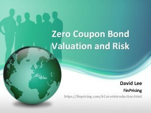 Zero Coupon Bond Valuation and Risk David Lee