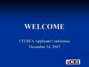 WELCOME CEI RFA Applicant Conference December 14 2007