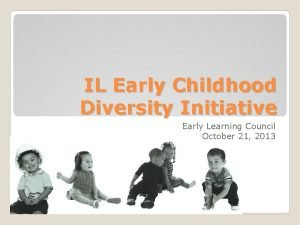 IL Early Childhood Diversity Initiative Early Learning Council