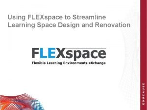 Using FLEXspace to Streamline Learning Space Design and