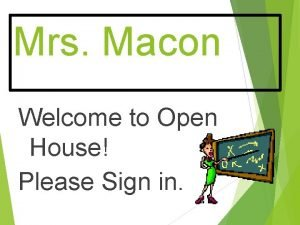 Mrs Macon Welcome to Open House Please Sign