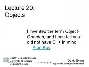 Lecture 20 Objects I invented the term Object