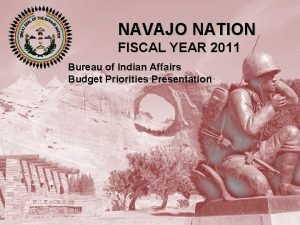 NAVAJO NATION FISCAL YEAR 2011 Bureau of Indian