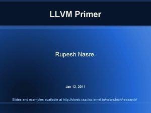 LLVM Primer Rupesh Nasre Jan 12 2011 Slides