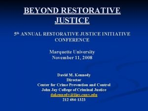 BEYOND RESTORATIVE JUSTICE 5 th ANNUAL RESTORATIVE JUSTICE
