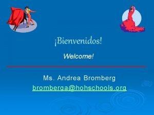 Bienvenidos Welcome Ms Andrea Bromberg brombergahohschools org Andrea