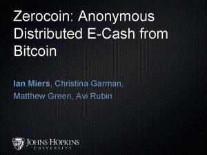 Zerocoin Anonymous Distributed ECash from Bitcoin Ian Miers
