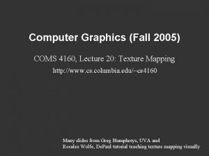 Computer Graphics Fall 2005 COMS 4160 Lecture 20