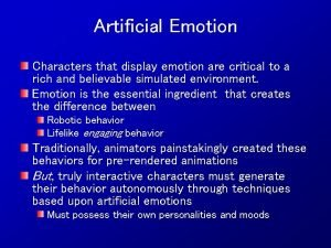 Artificial Emotion Characters that display emotion are critical