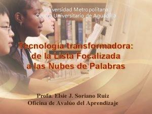Universidad Metropolitana Centro Universitario de Aguadilla Tecnologa transformadora