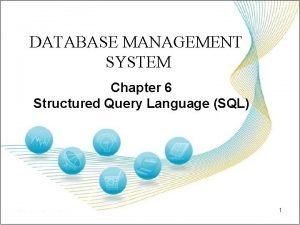 DATABASE MANAGEMENT SYSTEM Chapter 6 Structured Query Language