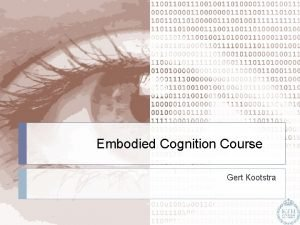 Embodied Cognition Course Gert Kootstra Embodied Cognition Course
