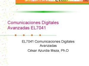 Comunicaciones Digitales Avanzadas EL 7041 Comunicaciones Digitales Avanzadas