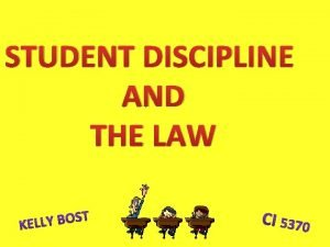 STUDENT DISCIPLINE AND THE LAW Chapter 37 Discipline