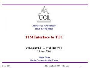 Physics Astronomy HEP Electronics TIM Interface to TTC