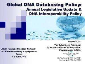 Global DNA Databasing Policy Annual Legislative Update DNA