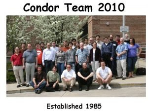 Condor Team 2010 Established 1985 www cs wisc