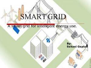 SMART GRID A smart grid for intelligent energy