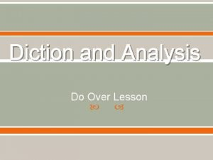 Diction and Analysis Do Over Lesson Diction the