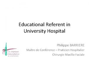 Educational Referent in University Hospital Philippe BARRIERE Matre